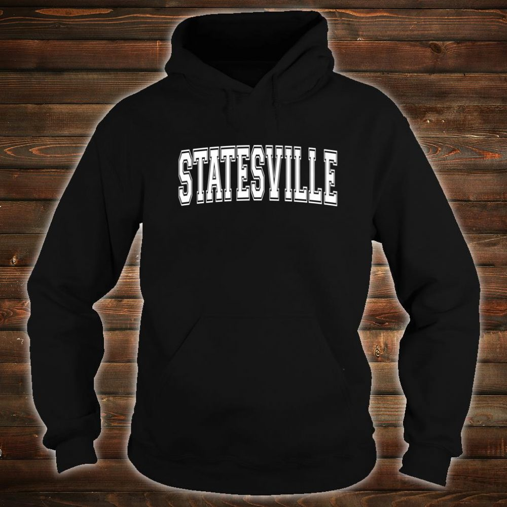 STATESVILLE NC NORTH CAROLINA Vintage Sports Varsity Style Shirt hoodie