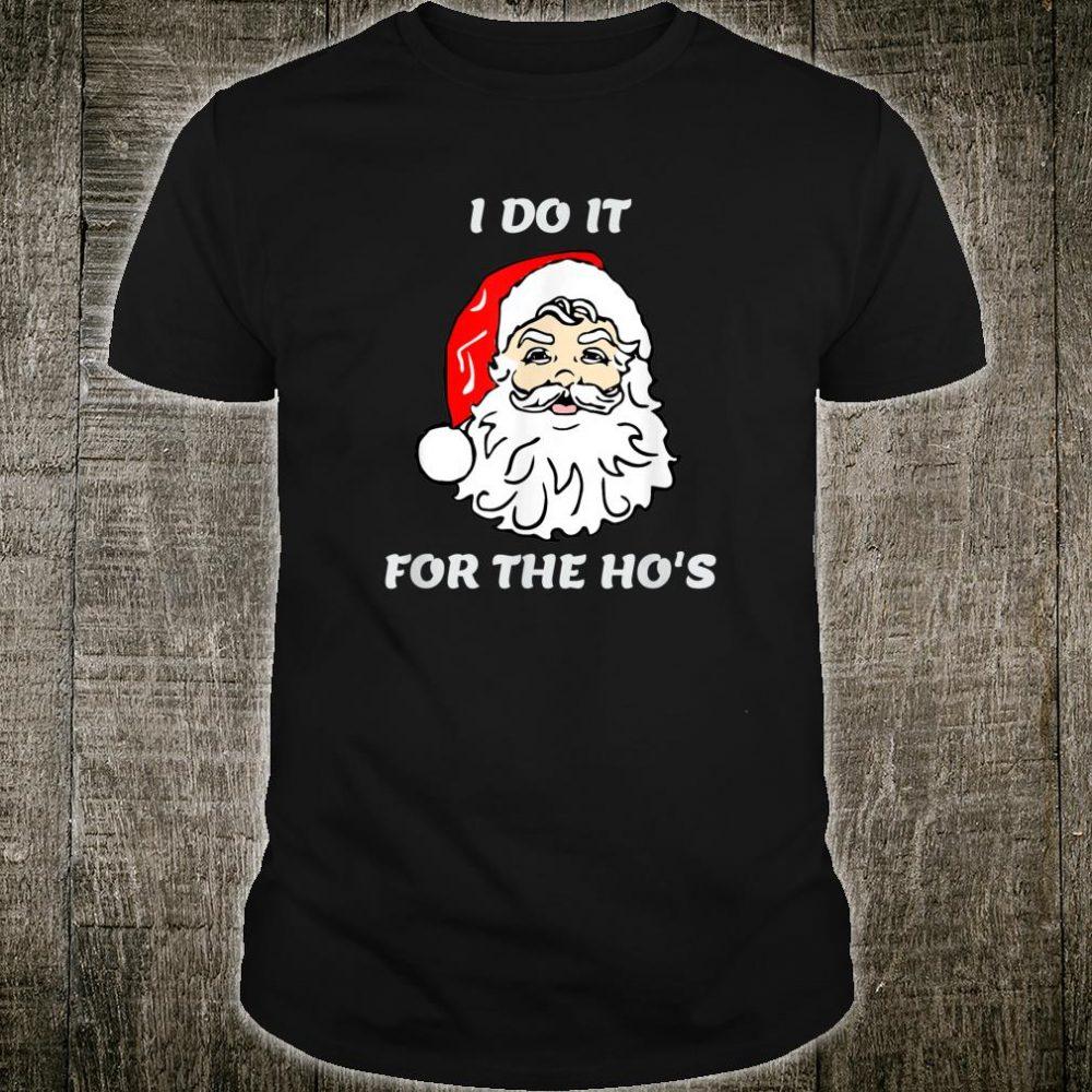 Santa Clause I Do It For The Ho's Christmas Shirt