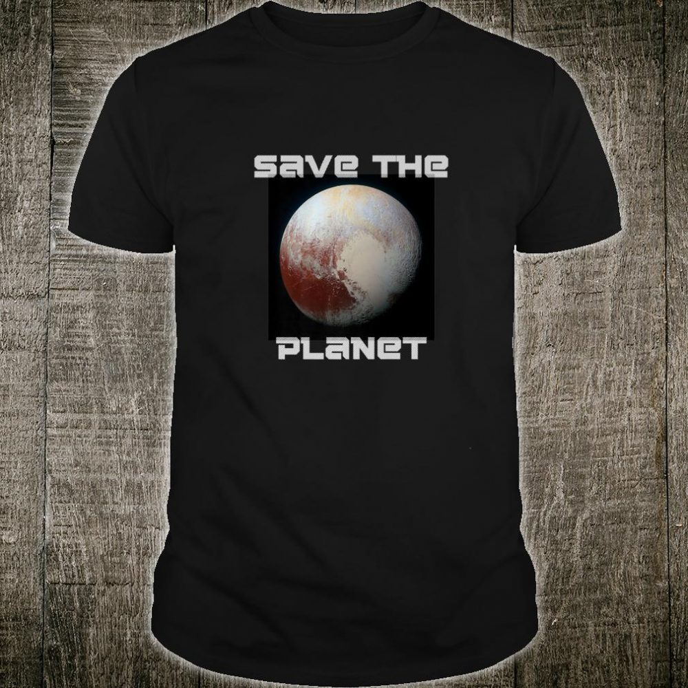 Save the Planet Witty Pluto Planet Reference Shirt