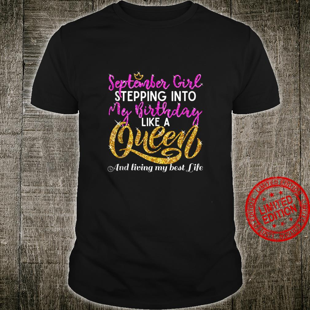 September Girl into My Birthday Like a Queen Best Life Shirt