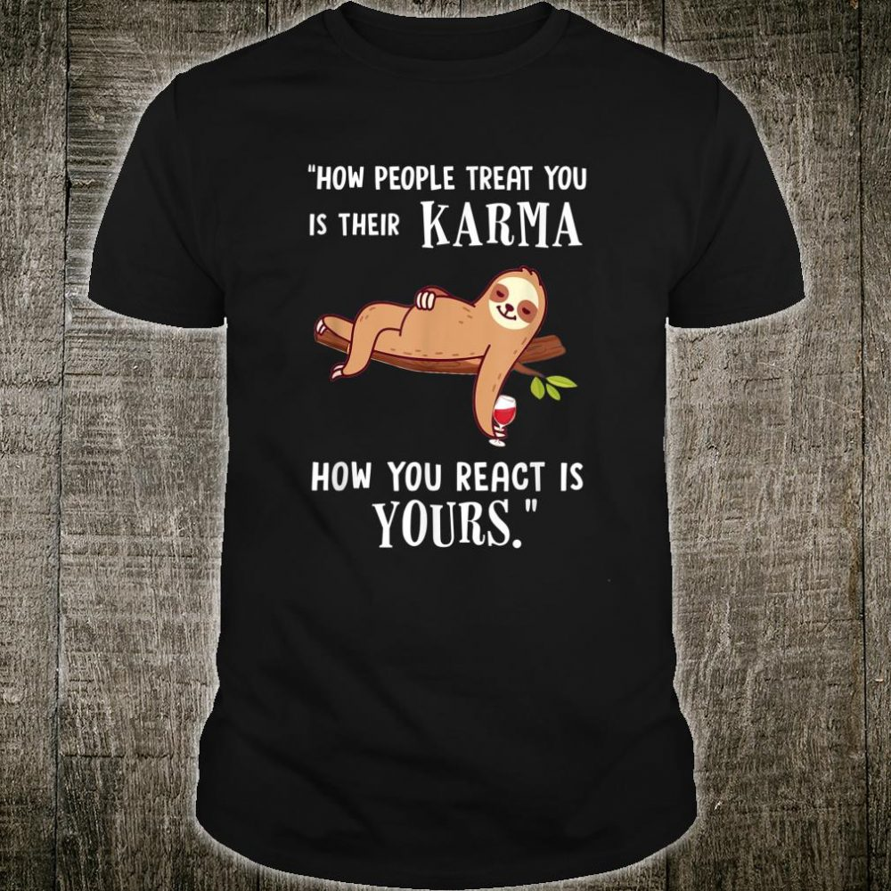 Sloth How People Treat You Is Their Karma Shirt