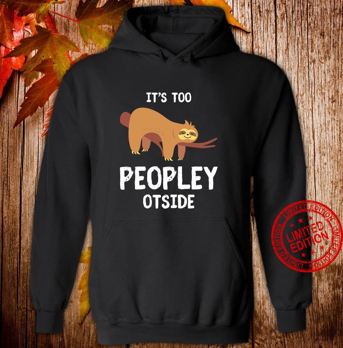 Sloth for Introverts It's Too Peopley Outside Sloths Shirt hoodie