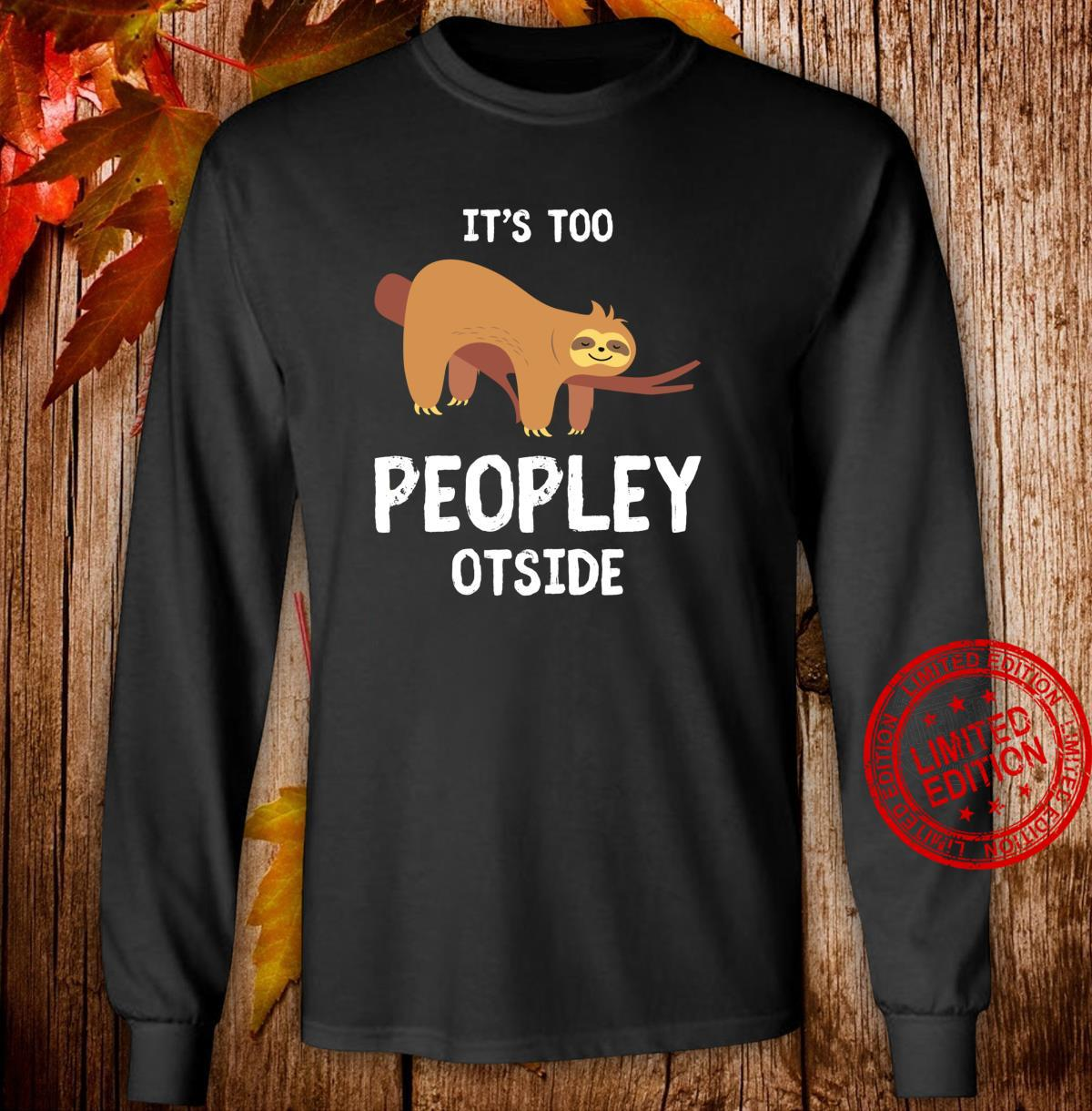 Sloth for Introverts It's Too Peopley Outside Sloths Shirt long sleeved