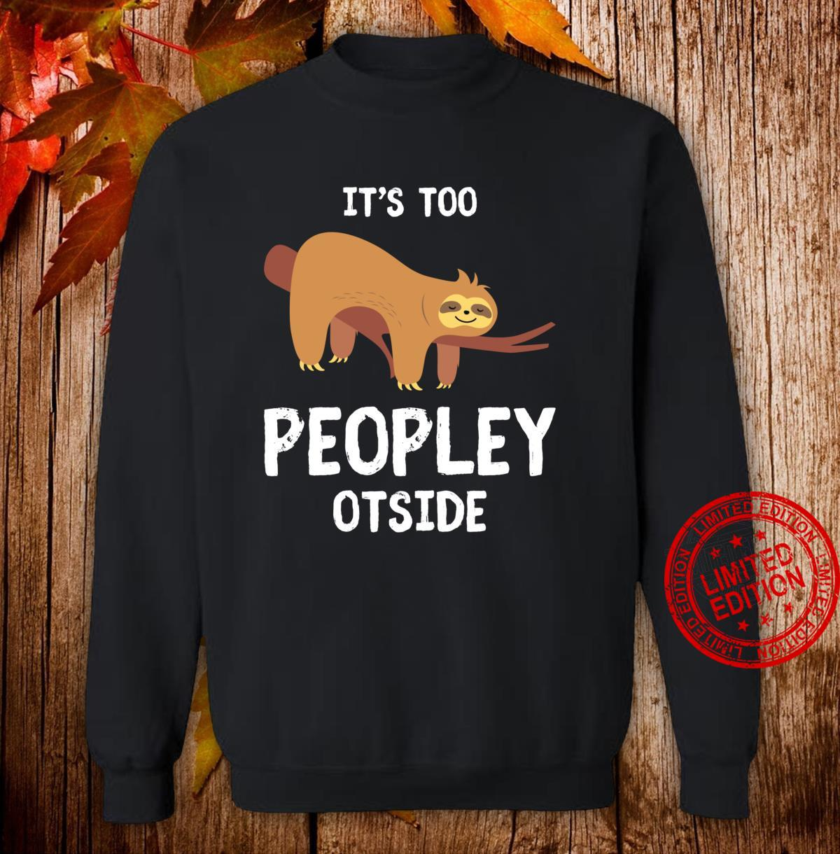 Sloth for Introverts It's Too Peopley Outside Sloths Shirt sweater