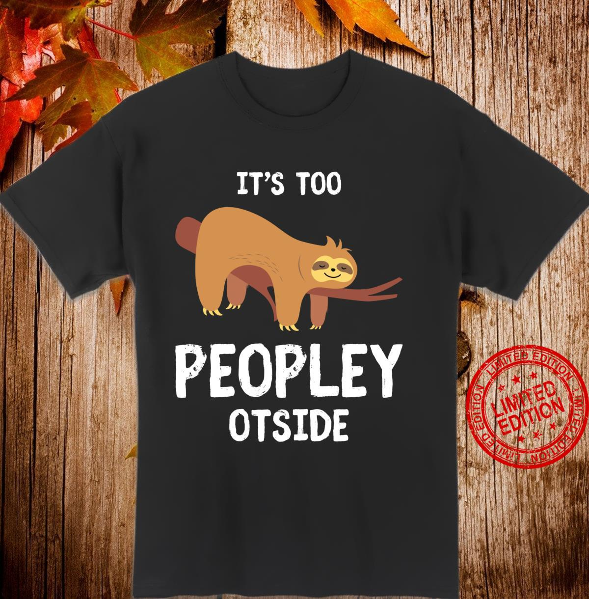 Sloth for Introverts It's Too Peopley Outside Sloths Shirt