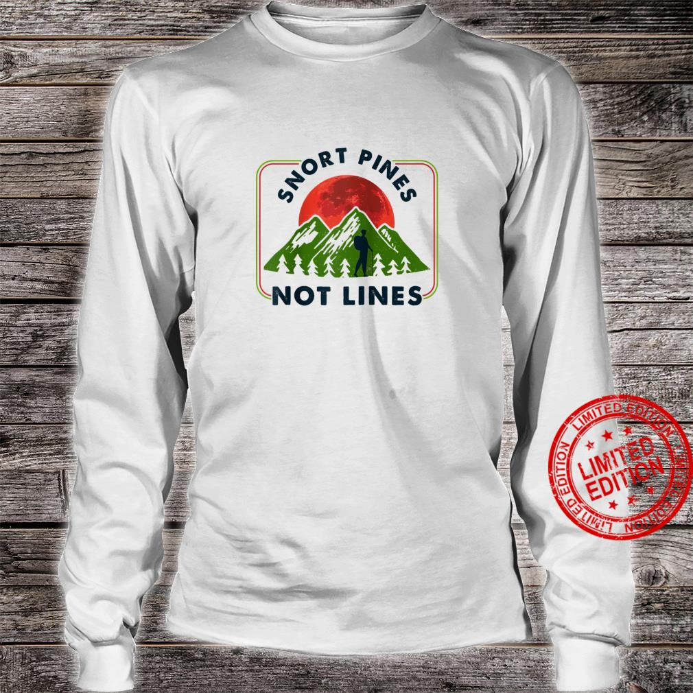 Snort Pines Not Lines Shirt long sleeved