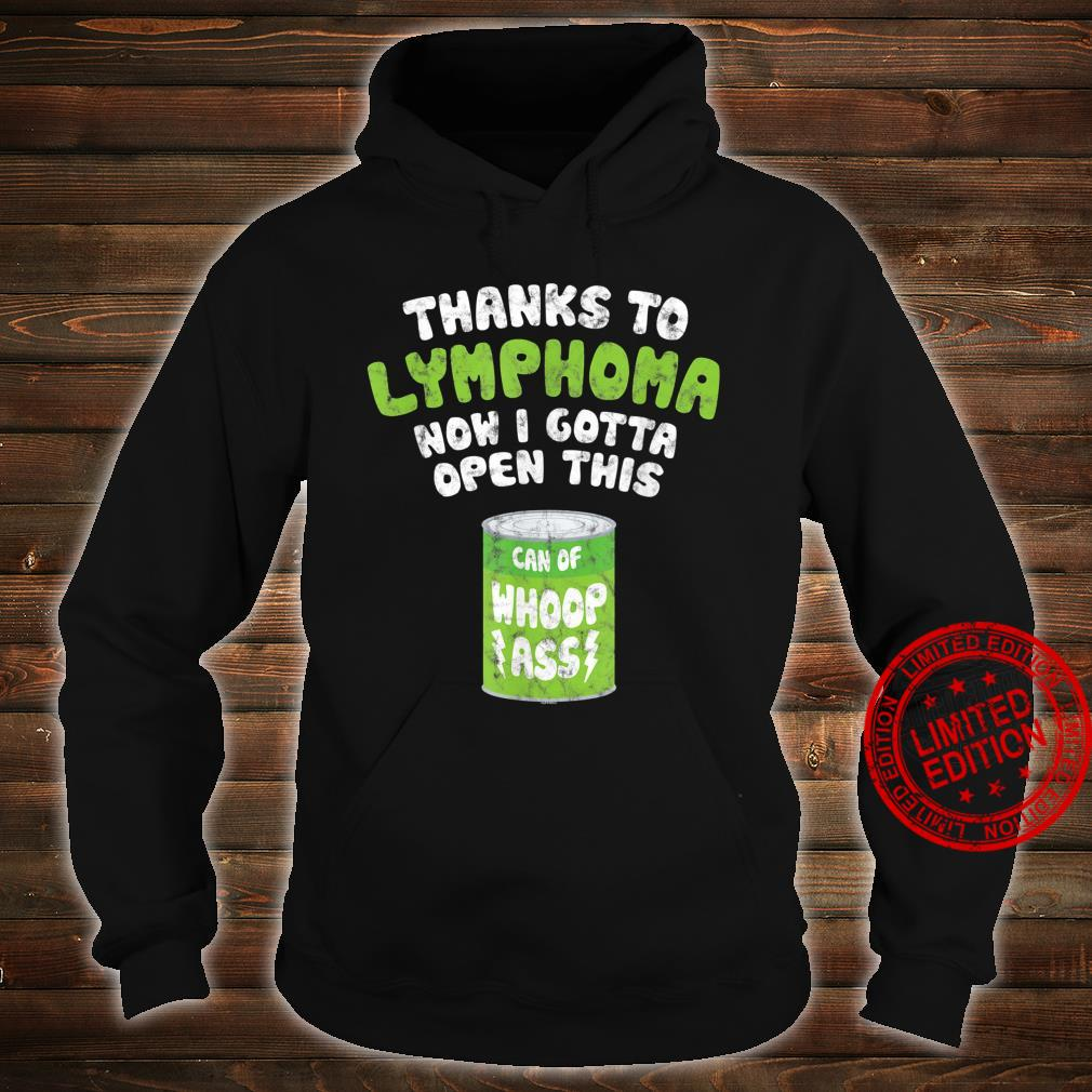 Thanks To Lymphoma Now I Gotta Open This Can of Whoop Ass Shirt hoodie