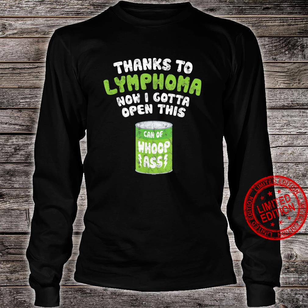 Thanks To Lymphoma Now I Gotta Open This Can of Whoop Ass Shirt long sleeved