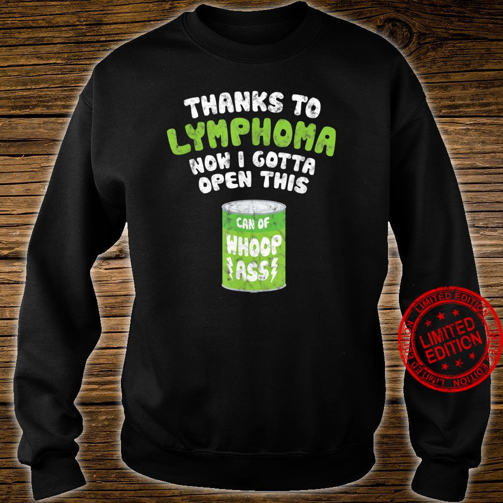 Thanks To Lymphoma Now I Gotta Open This Can of Whoop Ass Shirt sweater