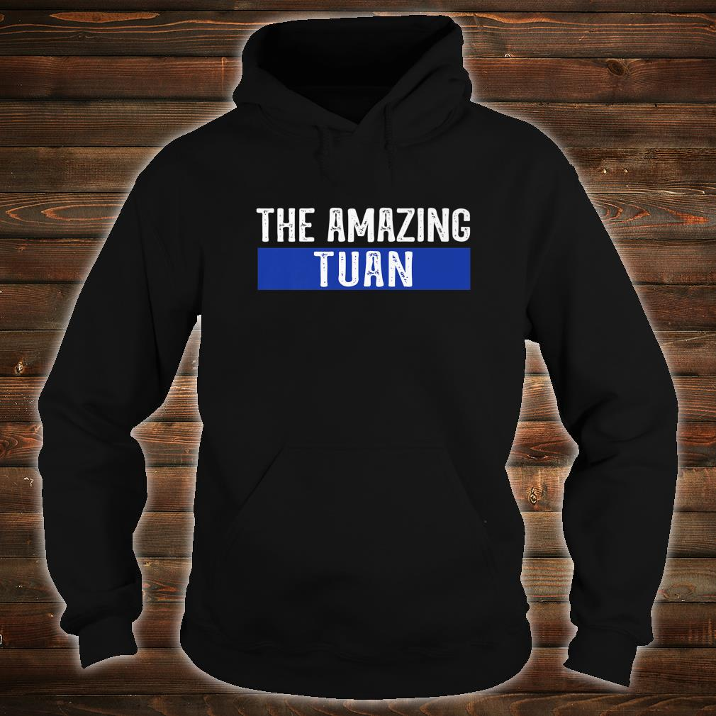 The Amazing Tuan First Name Shirt hoodie