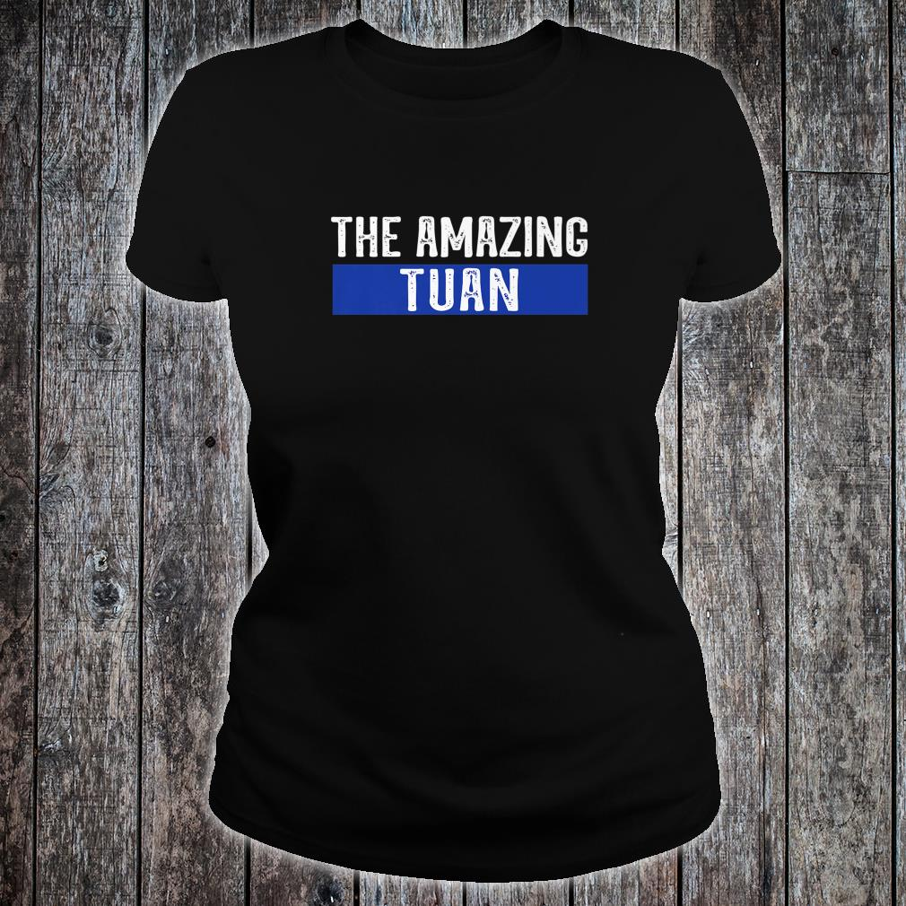 The Amazing Tuan First Name Shirt ladies tee