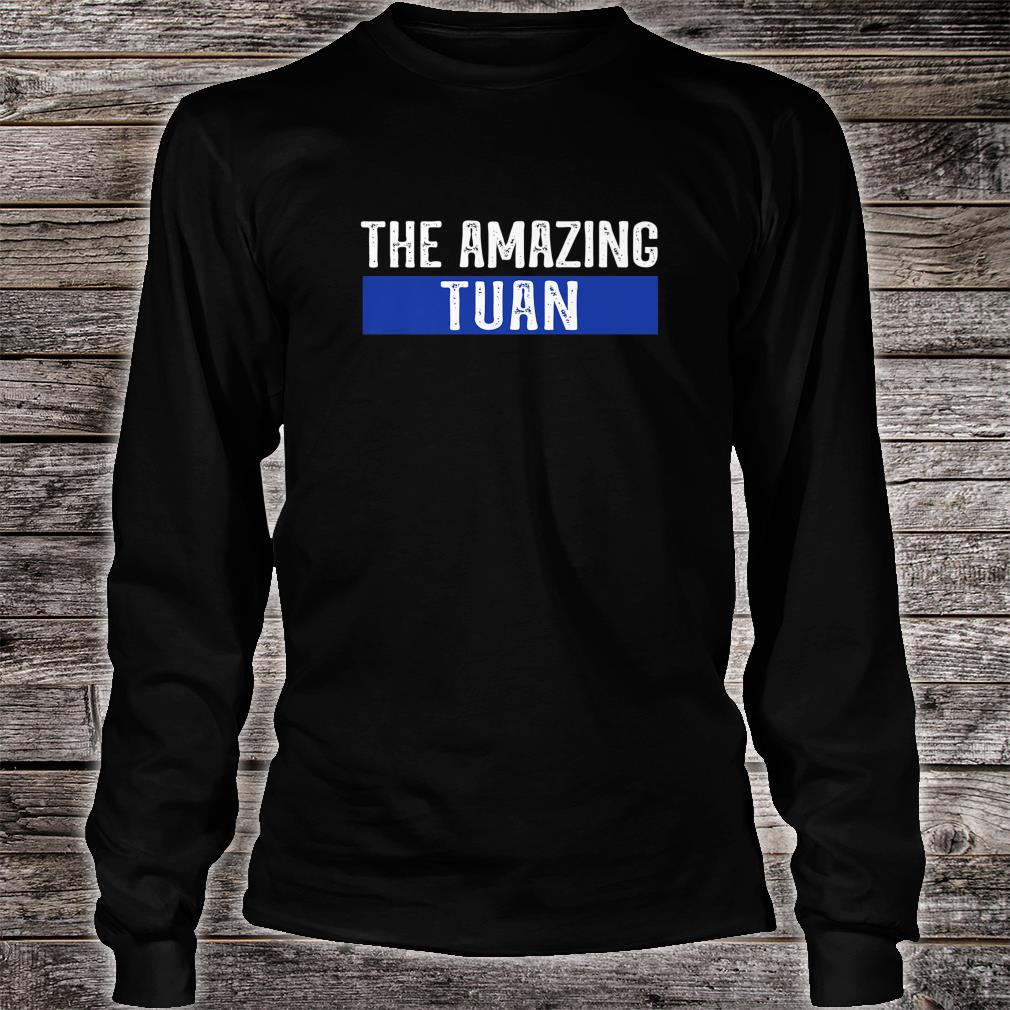 The Amazing Tuan First Name Shirt long sleeved