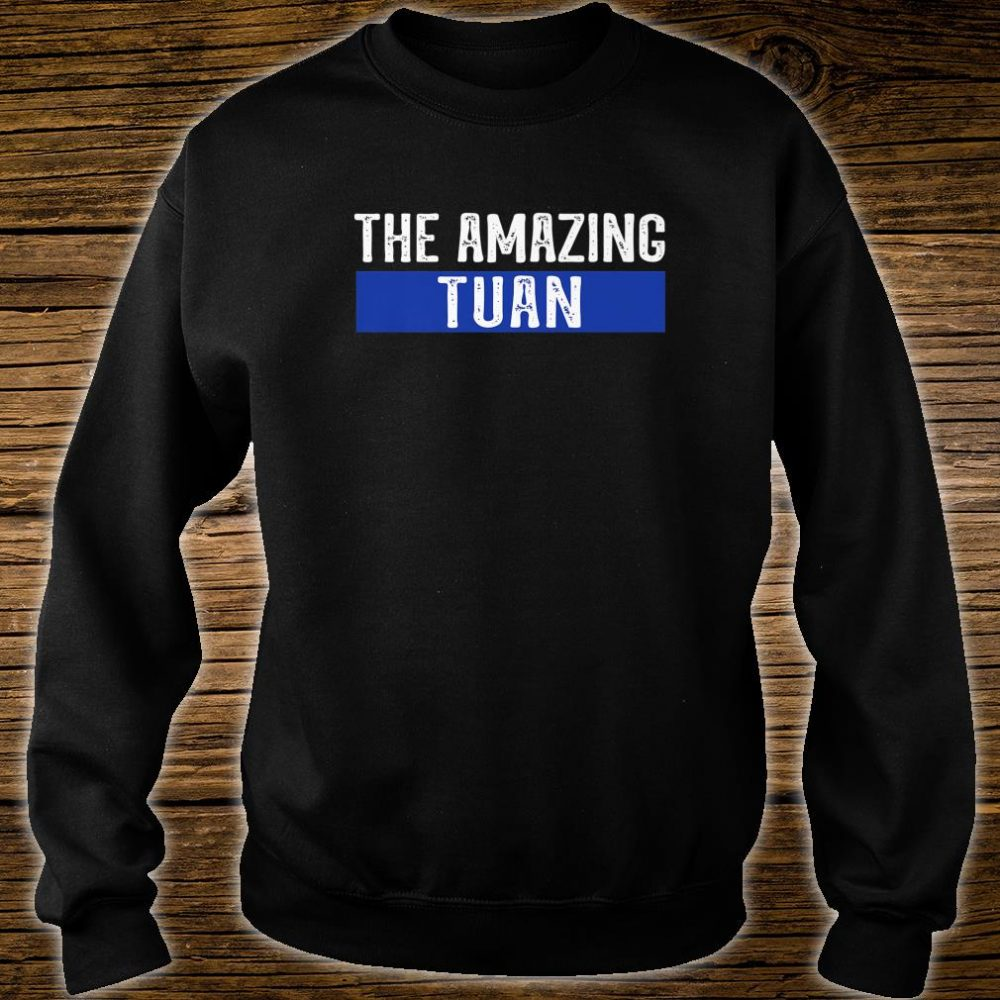 The Amazing Tuan First Name Shirt sweater