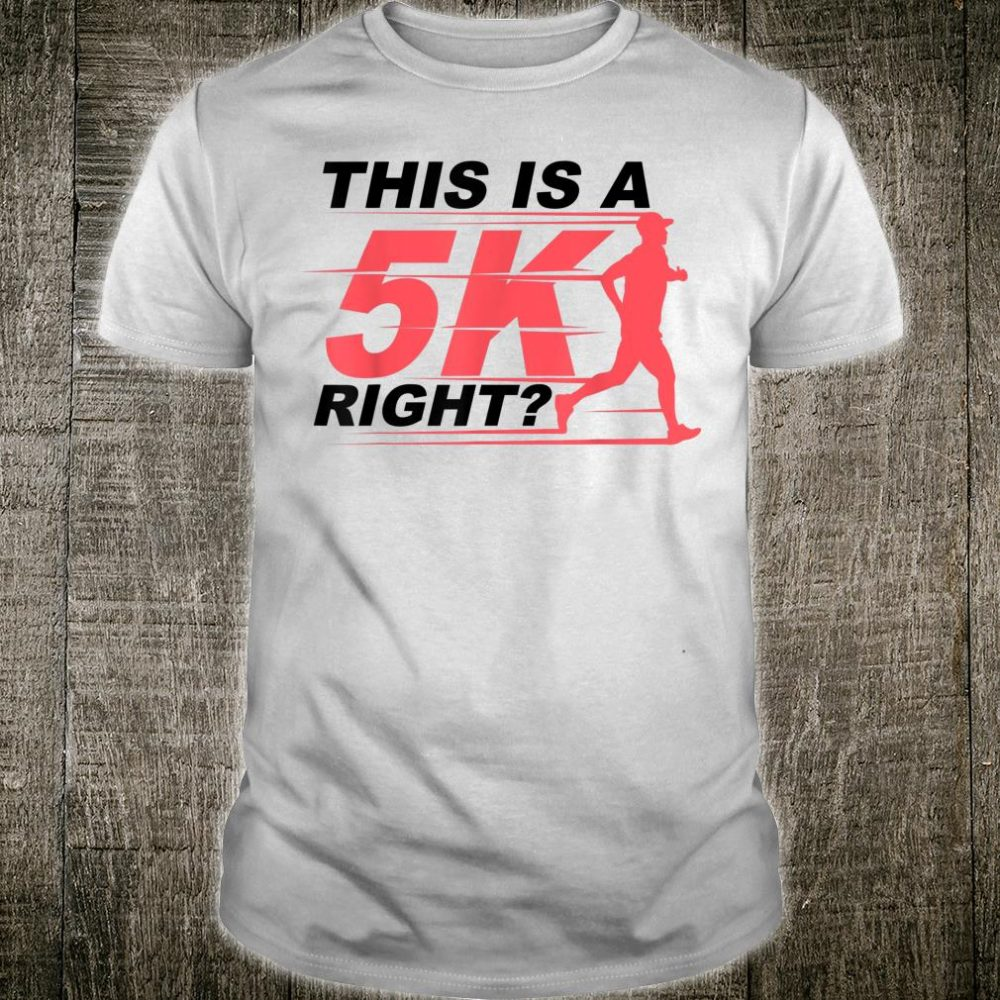 This Is A 5K Right Cute Race Marathoner Marathon Shirt