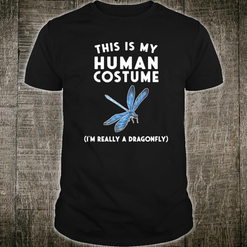 This is my Human Costume I'm Really a Dragonfly Shirt