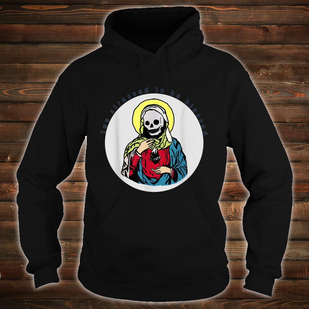Too stressed to be blessed Shirt hoodie
