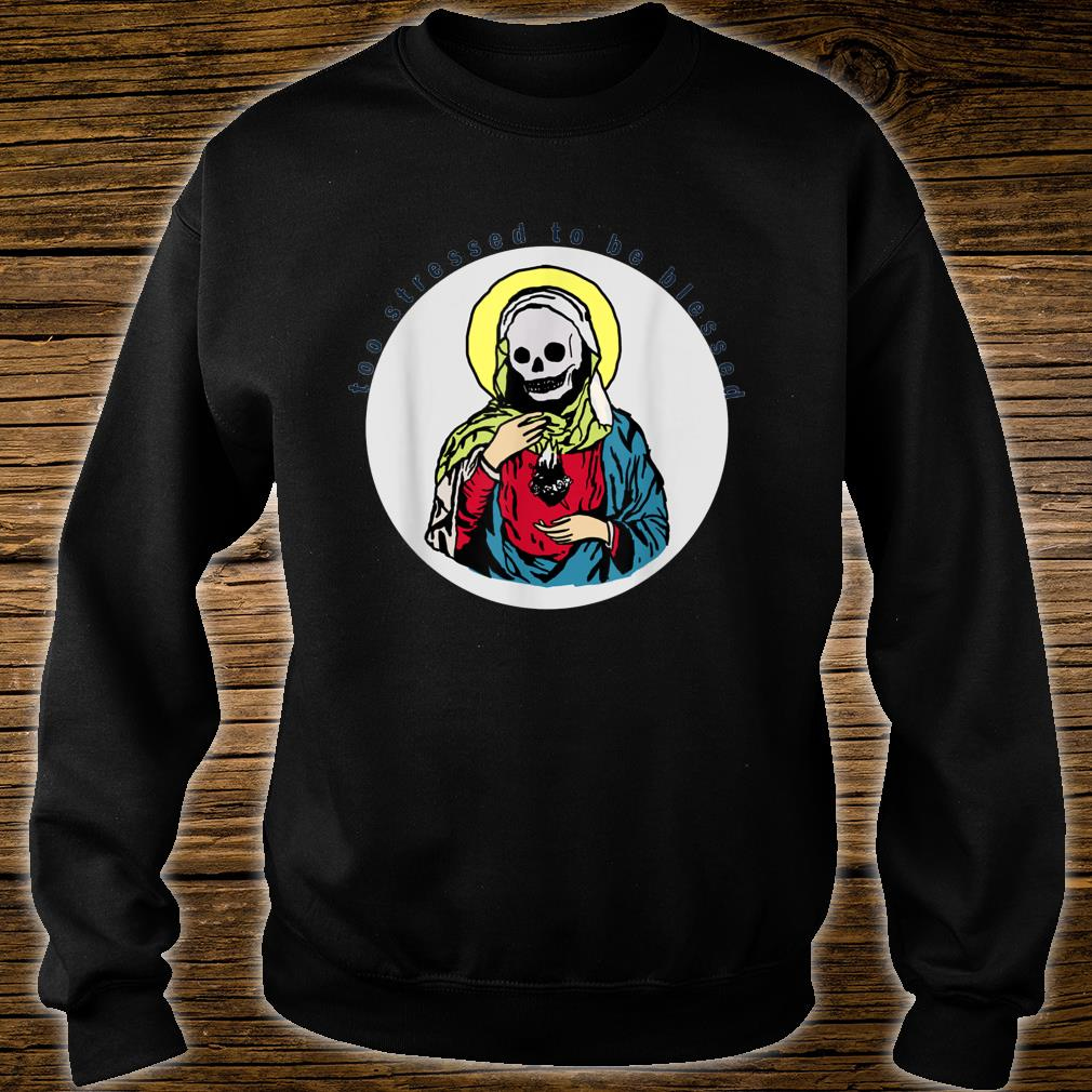 Too stressed to be blessed Shirt sweater