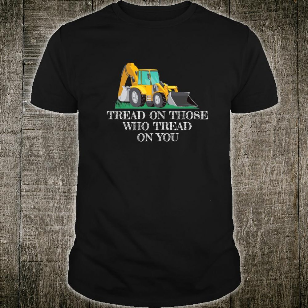 Tread On Those Who Tread On You Humor Shirt