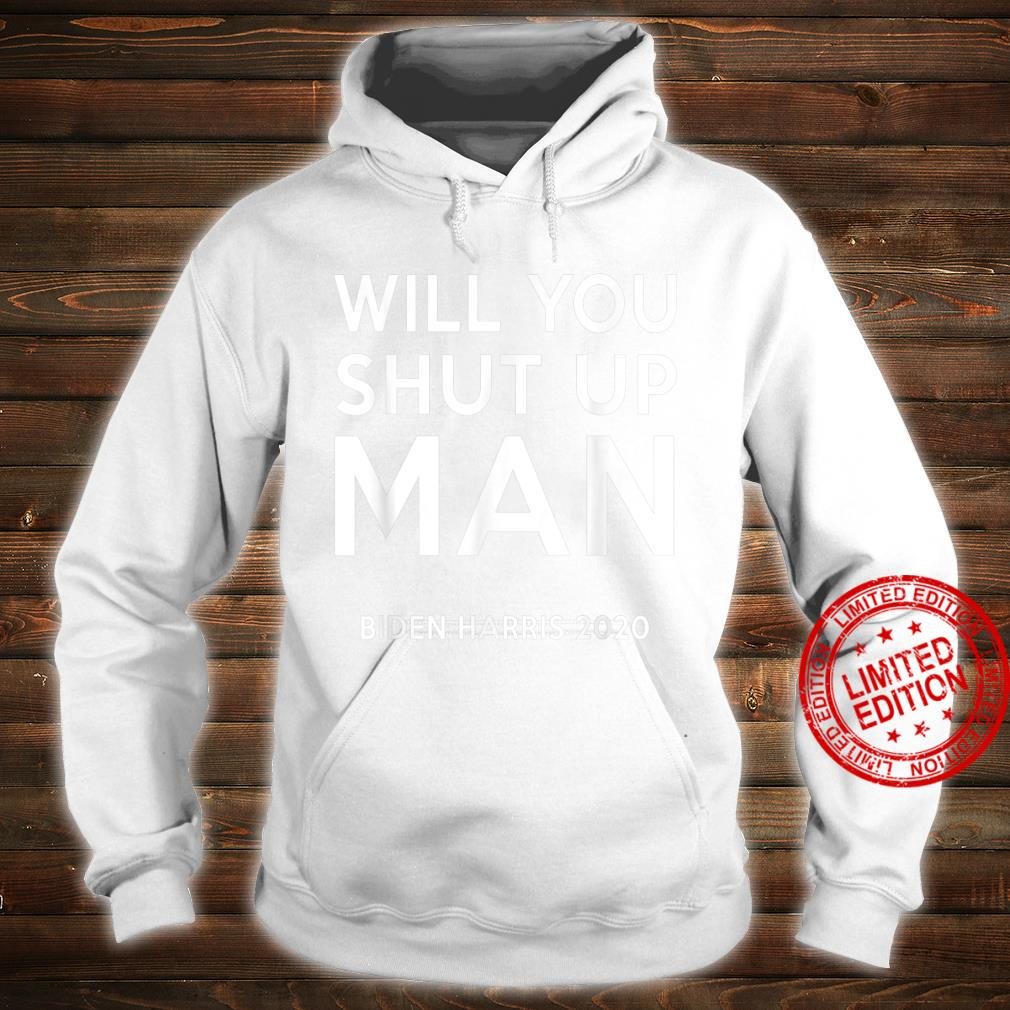 Will You Shut Up Man Biden Harris 2020 Shirt hoodie