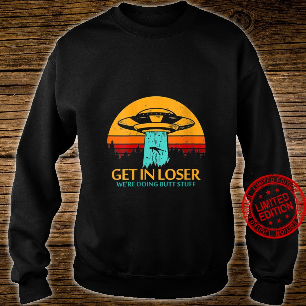 Womens Get In Loser We're Doing Butt Stuff Aliens UFO Meme Shirt sweater