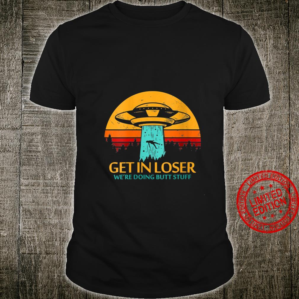 Womens Get In Loser We're Doing Butt Stuff Aliens UFO Meme Shirt