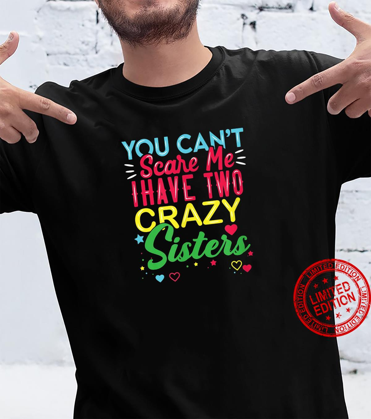 You Cant Scare Me I Have Two Crazy Sister For Sibling Shirt
