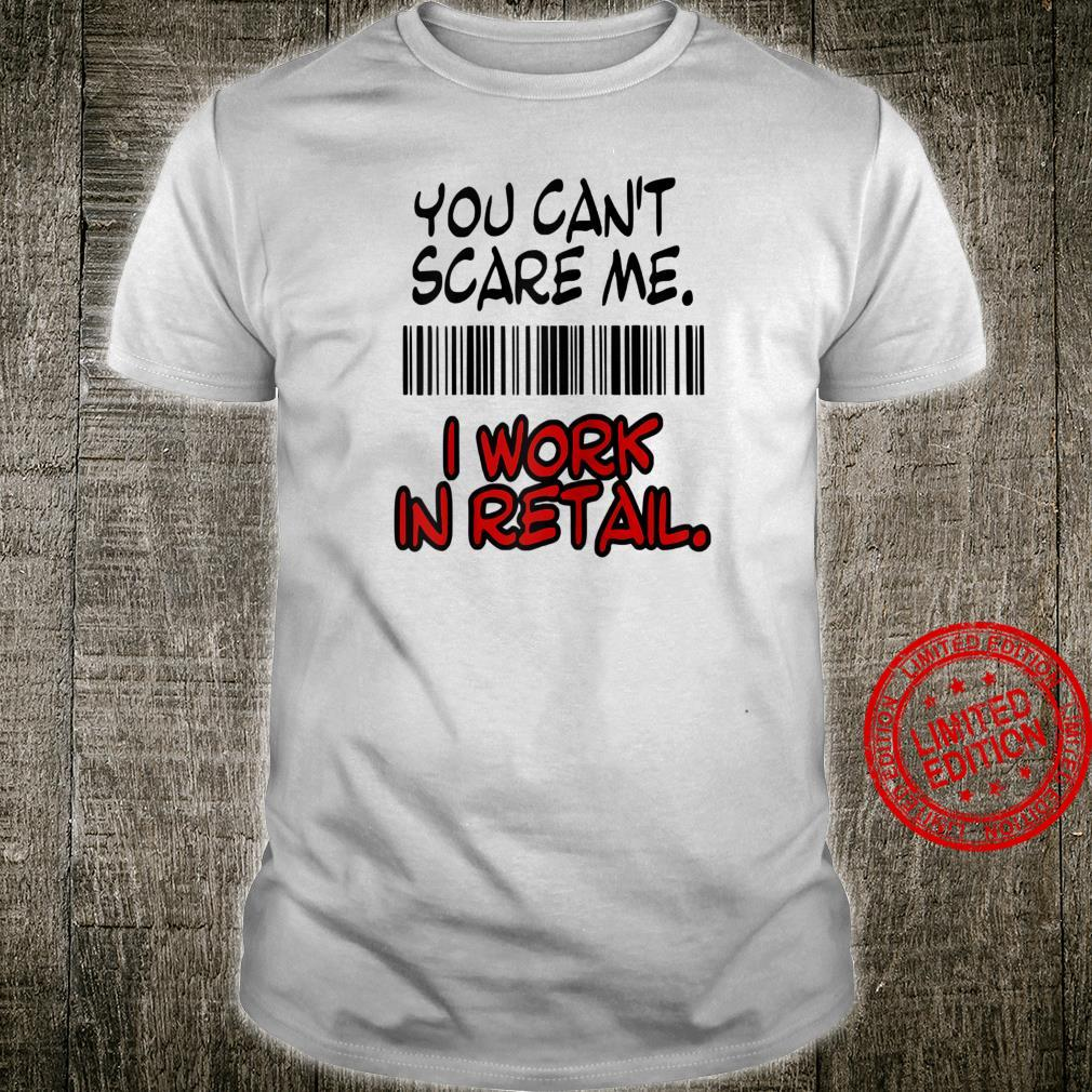 You Can't Scare Me I Work In Retail Employee Associate Shirt